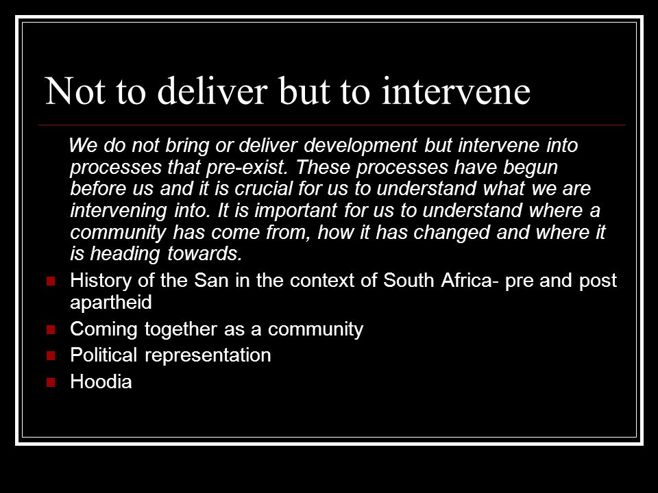 Not to deliver but to intervene We do not bring or deliver development but intervene into processes that pre-exist.