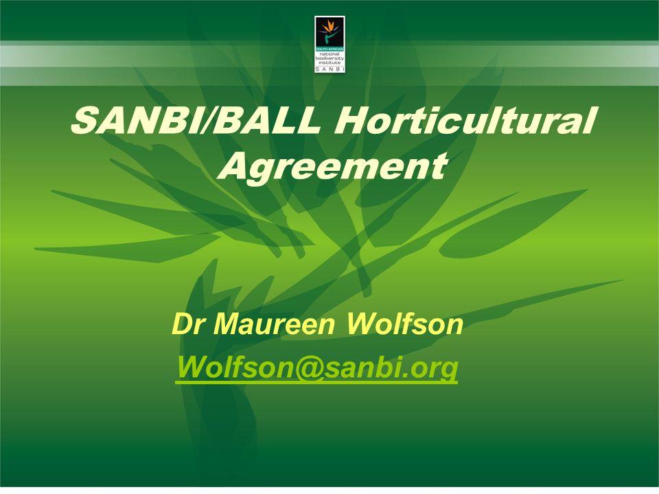 SANBI/BALL Horticultural Agreement Dr Maureen Wolfson Wolfson@sanbi.org