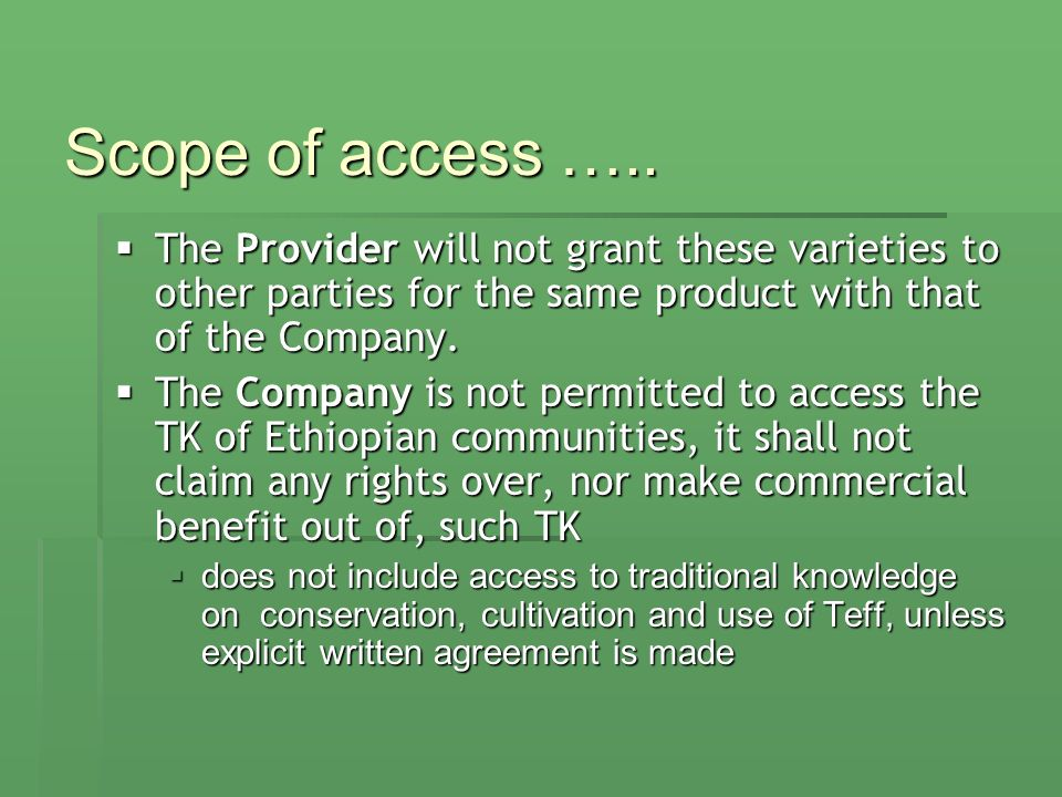 Scope of access ….. The Provider will not grant these varieties to other parties for the same product with that of the Company. The Provider will not