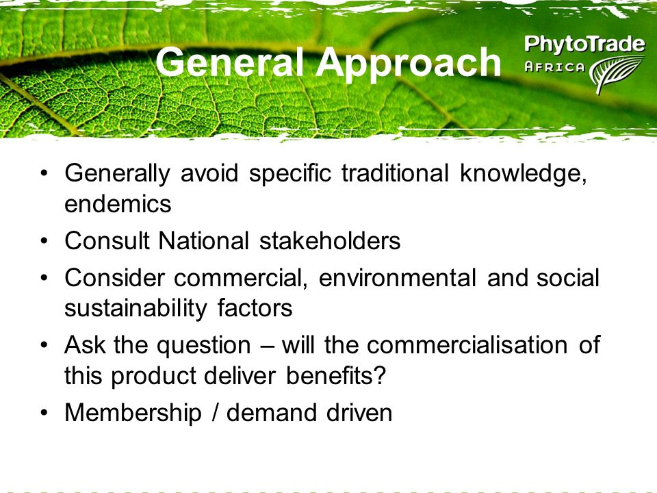 General Approach Generally avoid specific traditional knowledge, endemics Consult National stakeholders Consider commercial, environmental and social