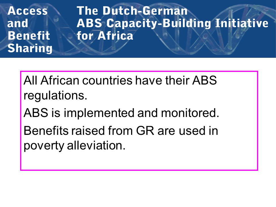 All African countries have their ABS regulations. ABS is implemented and monitored. Benefits raised from GR are used in poverty alleviation.