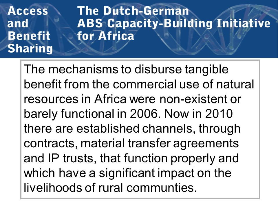 The mechanisms to disburse tangible benefit from the commercial use of natural resources in Africa were non-existent or barely functional in 2006. Now