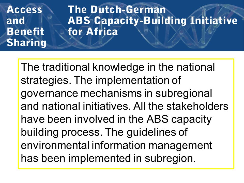 The traditional knowledge in the national strategies. The implementation of governance mechanisms in subregional and national initiatives. All the sta