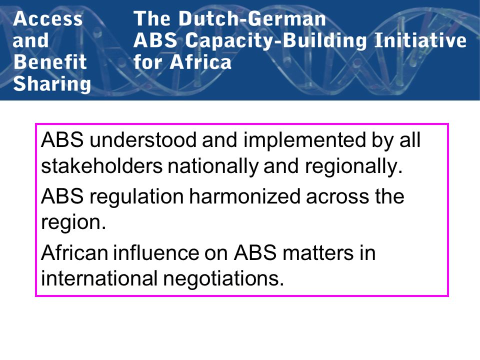 ABS understood and implemented by all stakeholders nationally and regionally.