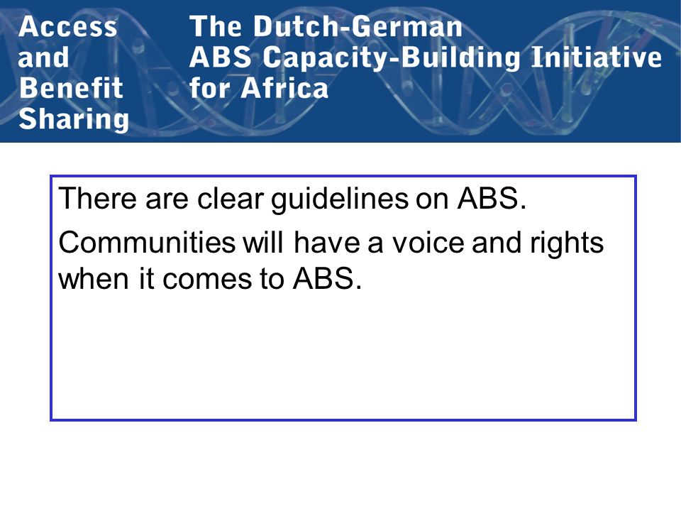 There are clear guidelines on ABS. Communities will have a voice and rights when it comes to ABS.