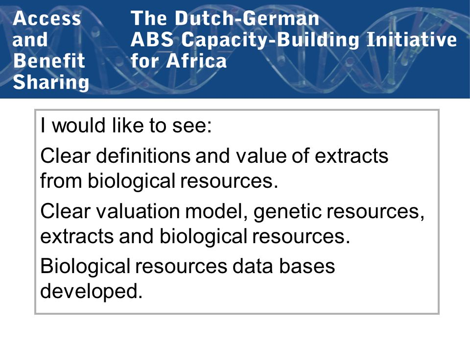 I would like to see: Clear definitions and value of extracts from biological resources.
