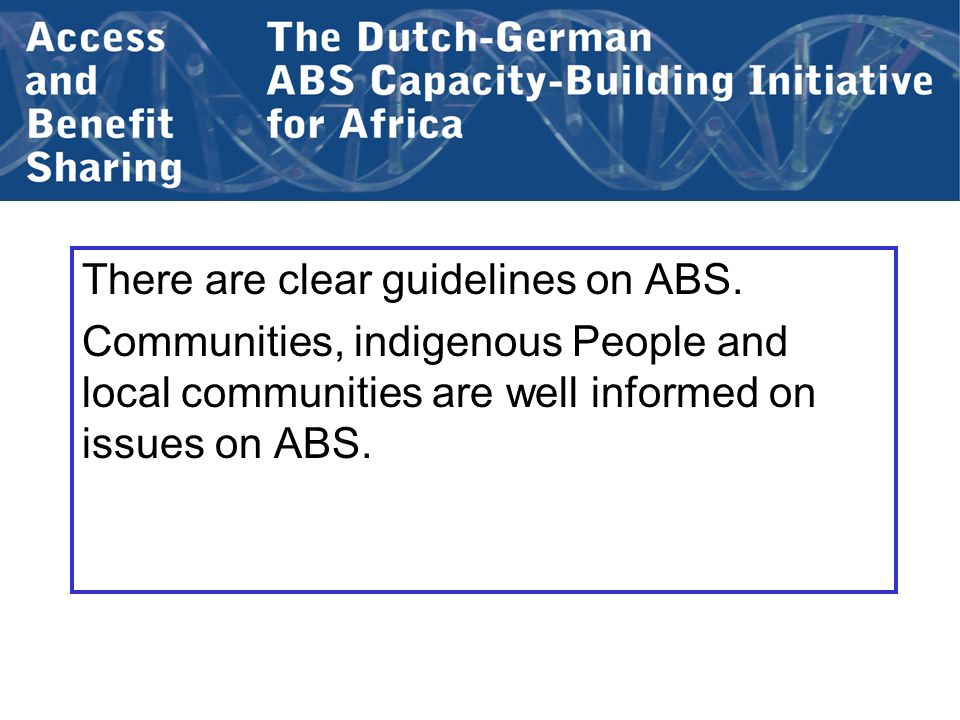 There are clear guidelines on ABS. Communities, indigenous People and local communities are well informed on issues on ABS.