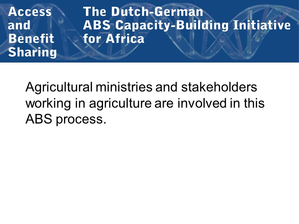Agricultural ministries and stakeholders working in agriculture are involved in this ABS process.