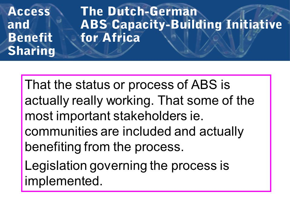 That the status or process of ABS is actually really working. That some of the most important stakeholders ie. communities are included and actually b