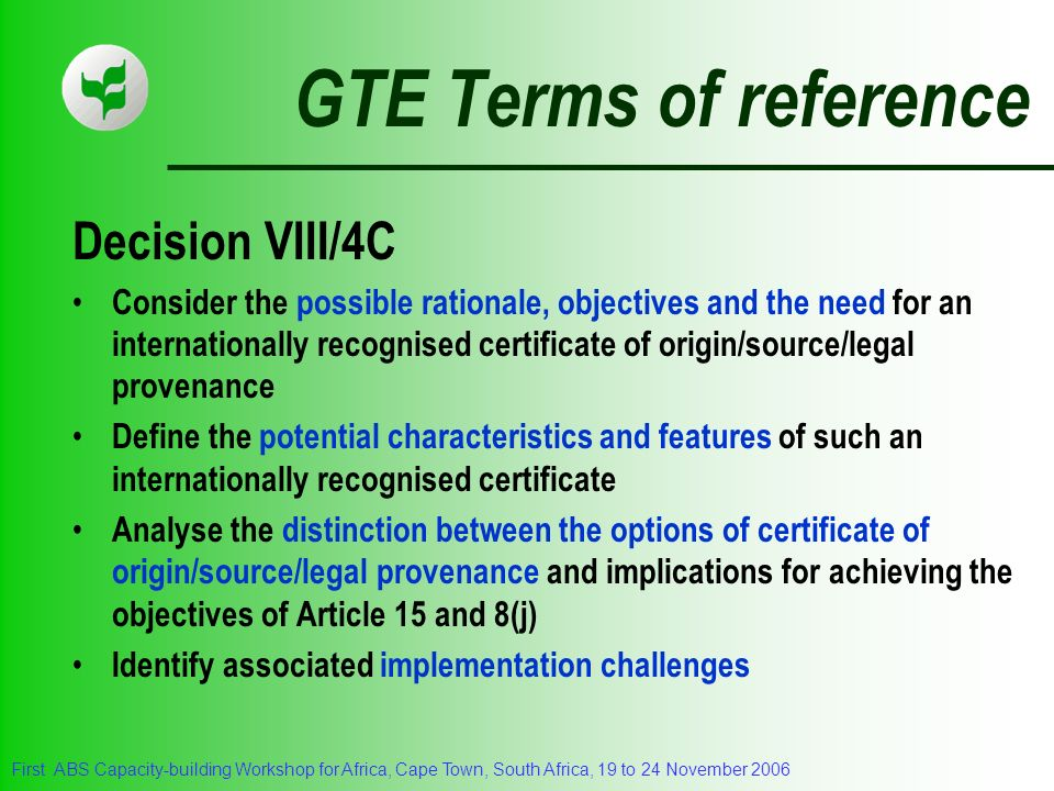 First ABS Capacity-building Workshop for Africa, Cape Town, South Africa, 19 to 24 November 2006 GTE Terms of reference Decision VIII/4C Consider the