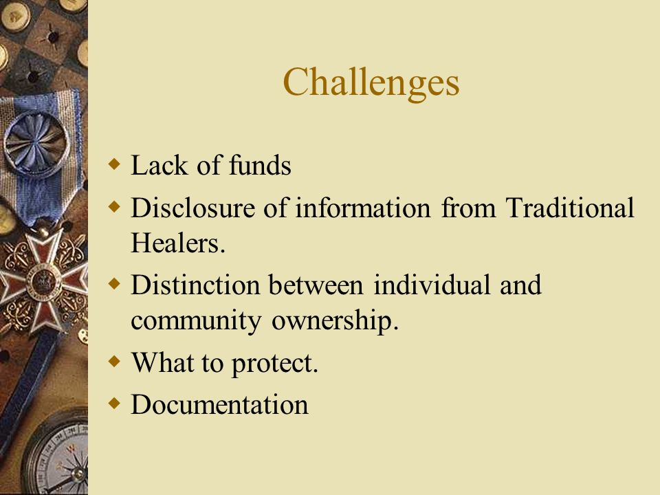 Challenges Lack of funds Disclosure of information from Traditional Healers.
