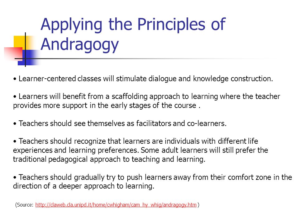 Applying the Principles of Andragogy Learner-centered classes will stimulate dialogue and knowledge construction.