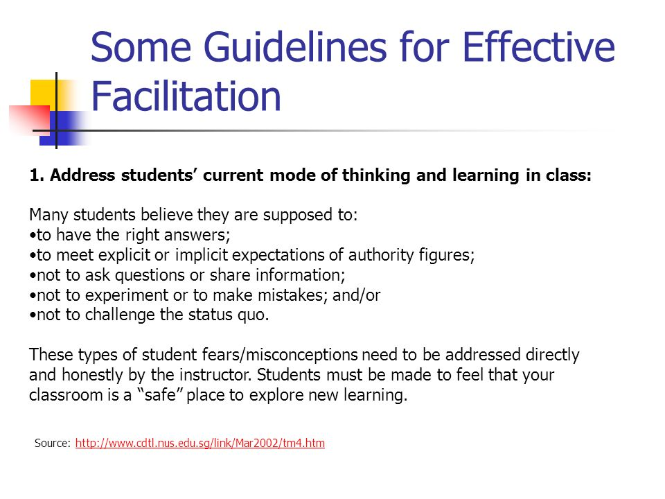 Some Guidelines for Effective Facilitation 1. Address students current mode of thinking and learning in class: Many students believe they are supposed
