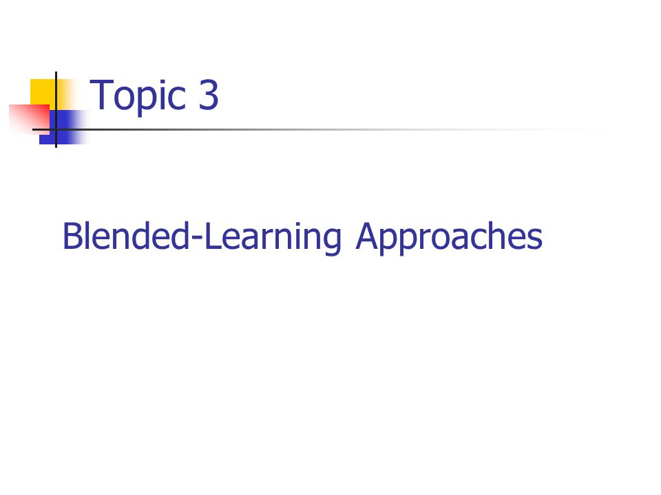 Topic 3 Blended-Learning Approaches