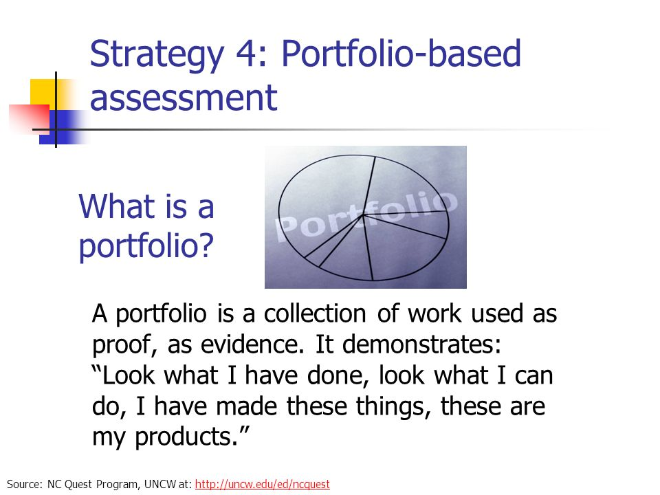 Strategy 4: Portfolio-based assessment A portfolio is a collection of work used as proof, as evidence.