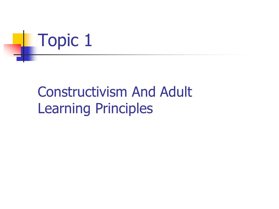 Topic 1 Constructivism And Adult Learning Principles