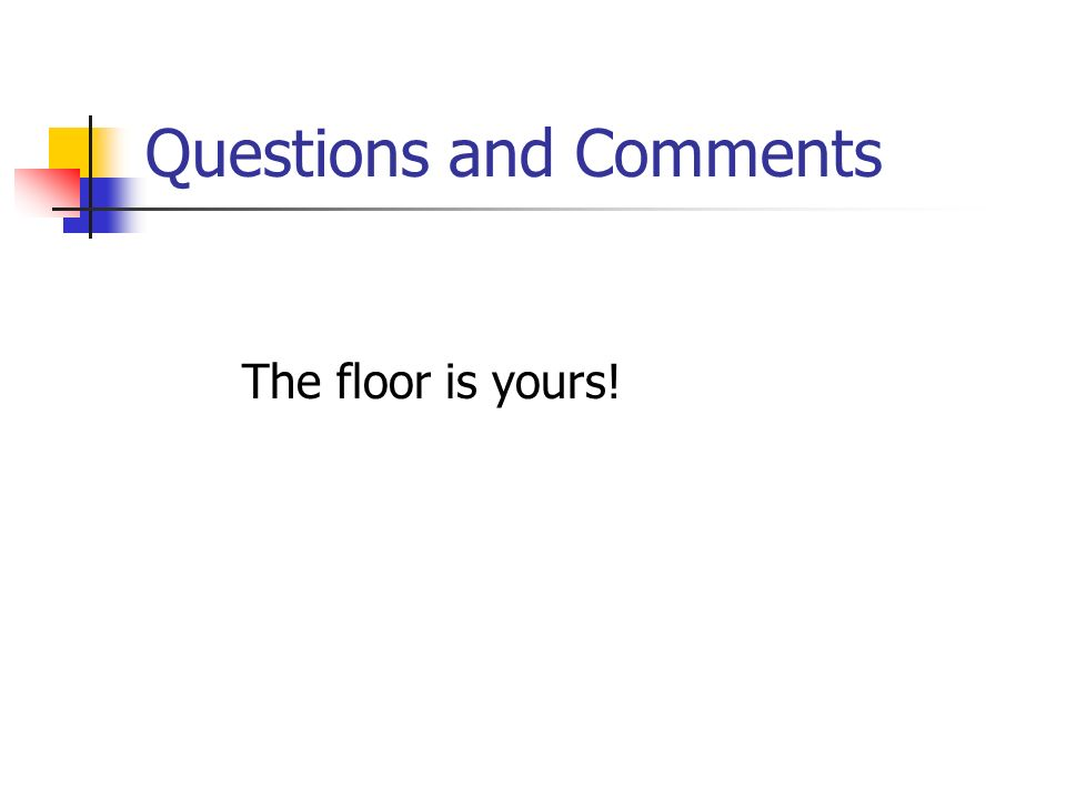 Questions and Comments The floor is yours!