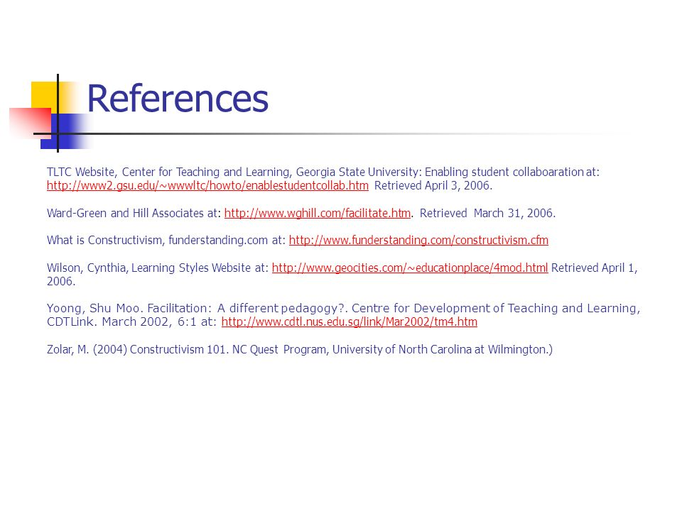 References TLTC Website, Center for Teaching and Learning, Georgia State University: Enabling student collaboaration at: http://www2.gsu.edu/~wwwltc/h