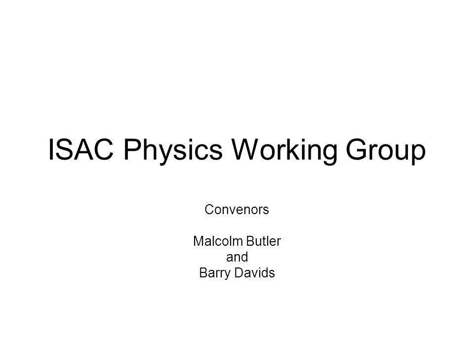 ISAC Physics Working Group Convenors Malcolm Butler and Barry Davids