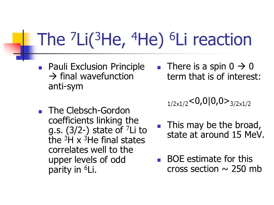 The 7 Li( 3 He, 4 He) 6 Li reaction Pauli Exclusion Principle final wavefunction anti-sym The Clebsch-Gordon coefficients linking the g.s. (3/2-) stat