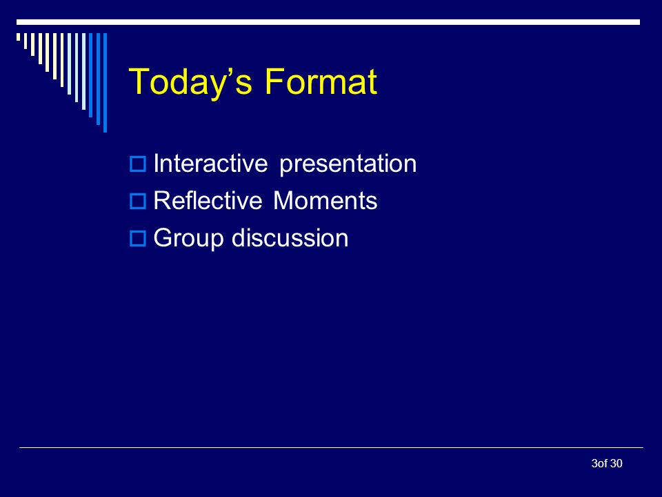 3of 30 Todays Format Interactive presentation Reflective Moments Group discussion