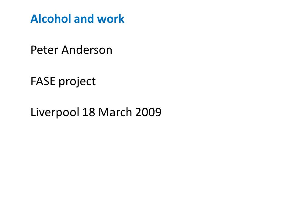 Alcohol and work Peter Anderson FASE project Liverpool 18 March 2009