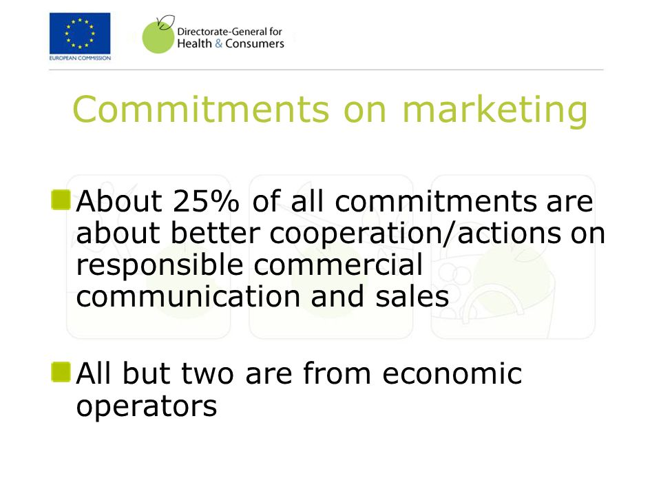 Commitments on marketing About 25% of all commitments are about better cooperation/actions on responsible commercial communication and sales All but two are from economic operators