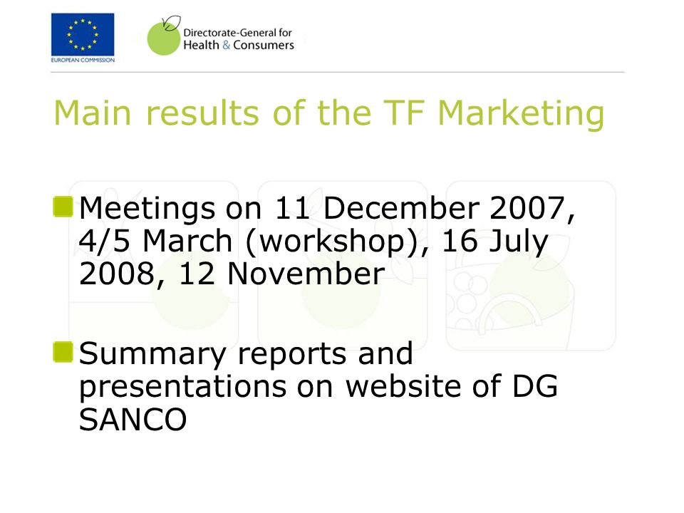 Main results of the TF Marketing Meetings on 11 December 2007, 4/5 March (workshop), 16 July 2008, 12 November Summary reports and presentations on website of DG SANCO