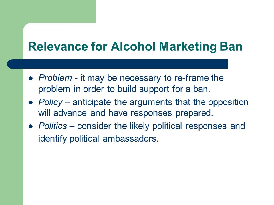 Relevance for Alcohol Marketing Ban Problem - it may be necessary to re-frame the problem in order to build support for a ban.