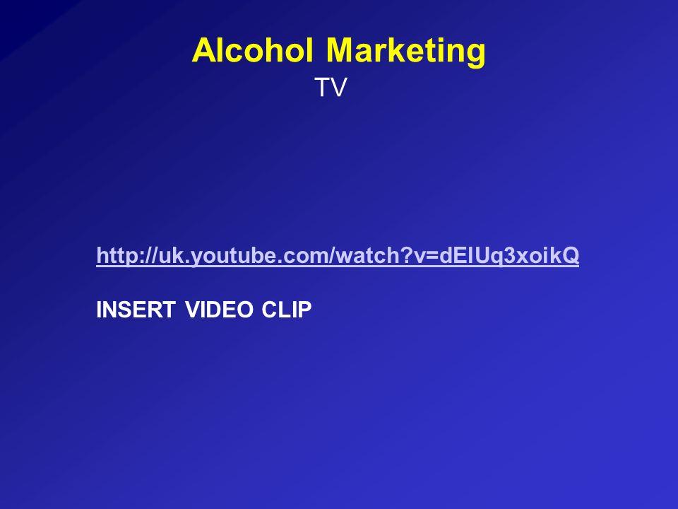 Alcohol Marketing TV http://uk.youtube.com/watch?v=dElUq3xoikQ INSERT VIDEO CLIP
