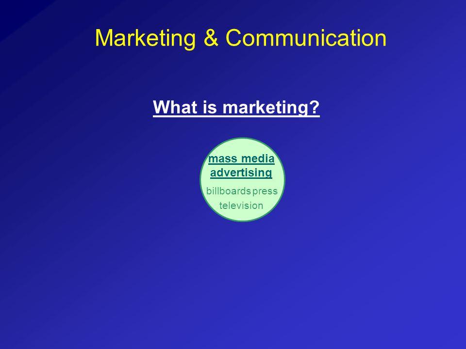 What is marketing? mass media advertising television pressbillboards Marketing & Communication