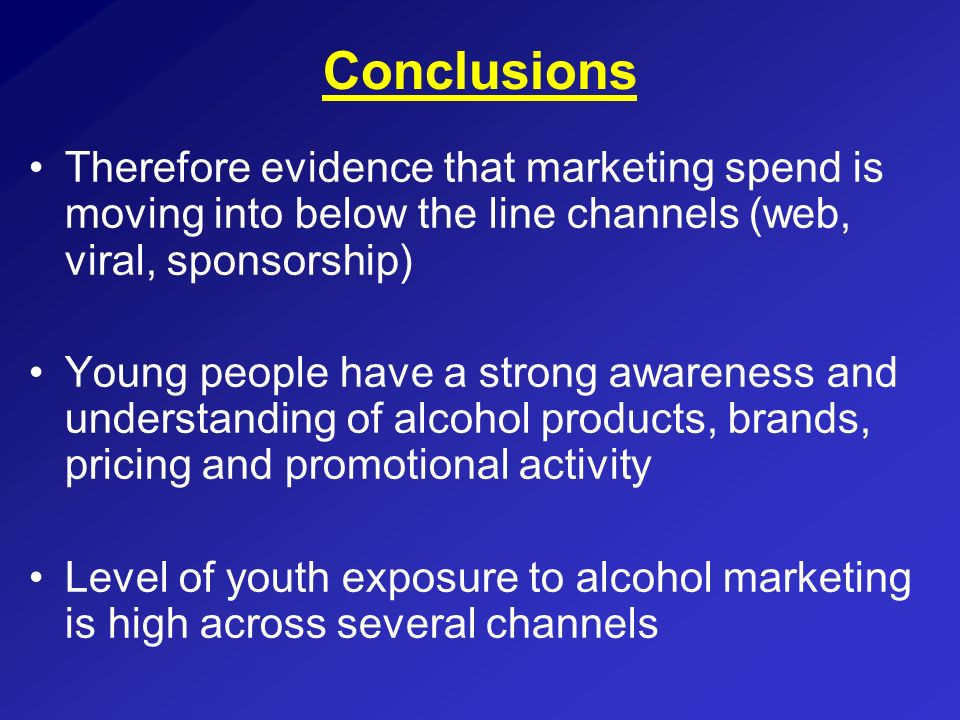 Conclusions Therefore evidence that marketing spend is moving into below the line channels (web, viral, sponsorship) Young people have a strong awaren