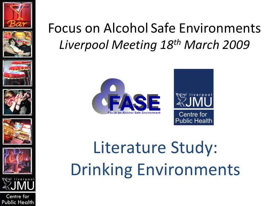 Literature Study: Drinking Environments Focus on Alcohol Safe Environments Liverpool Meeting 18 th March 2009