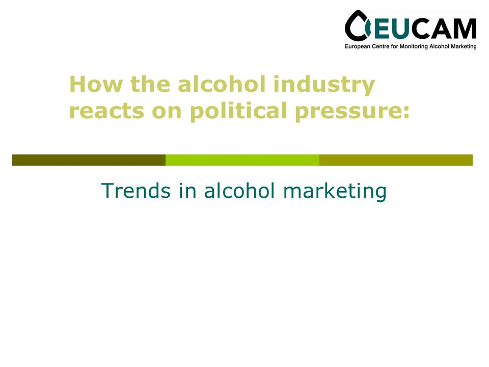 Trends in alcohol marketing How the alcohol industry reacts on political pressure: