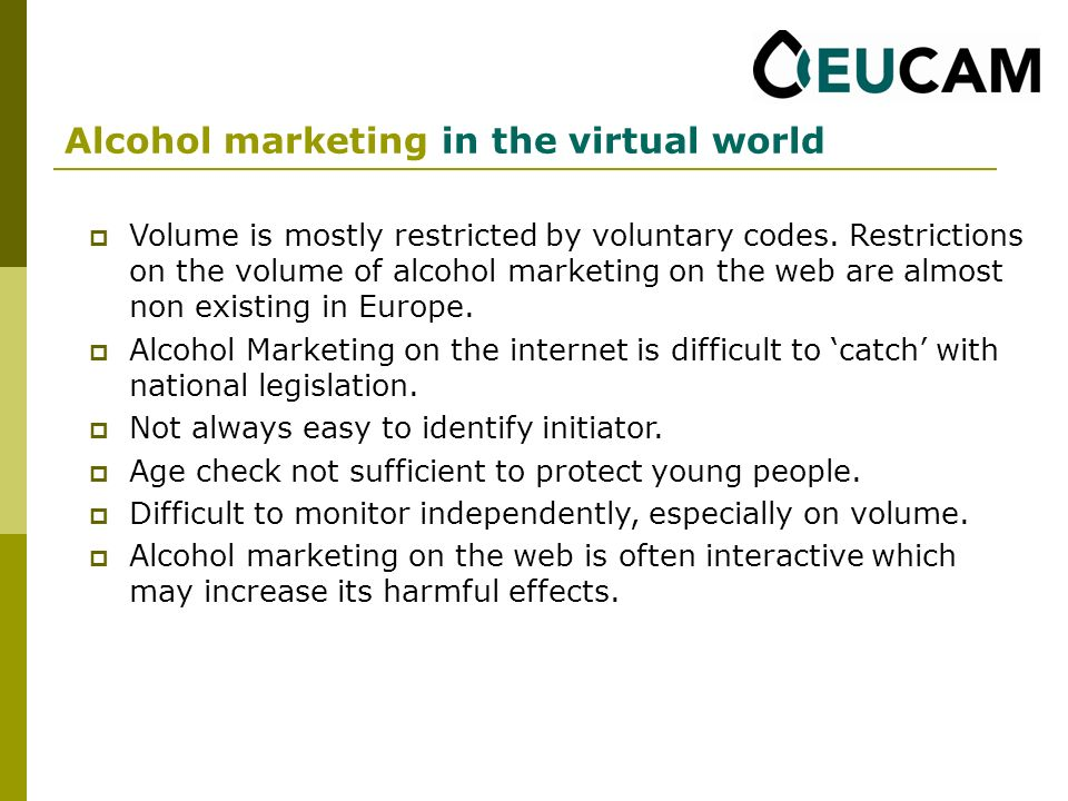 Alcohol marketing in the virtual world Volume is mostly restricted by voluntary codes.