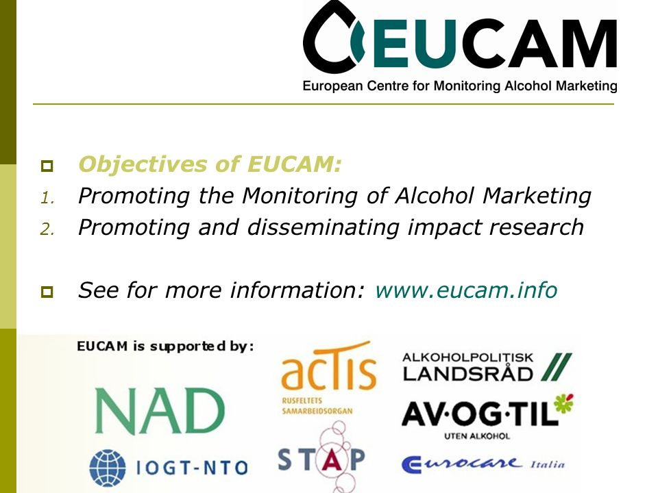 Objectives of EUCAM: 1. Promoting the Monitoring of Alcohol Marketing 2.