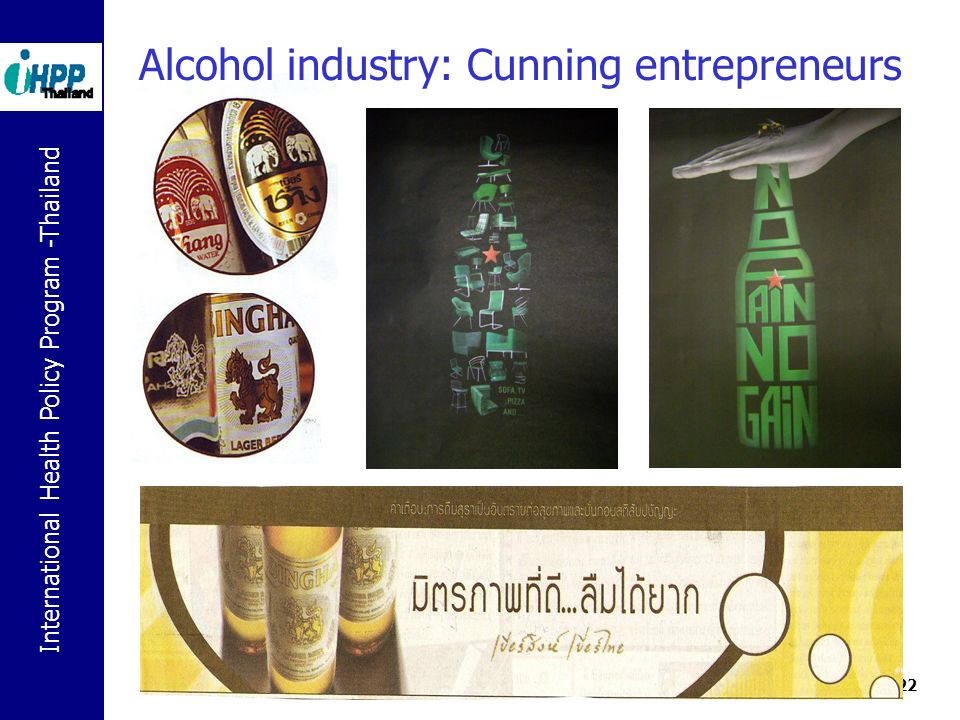 International Health Policy Program -Thailand 22 Alcohol industry: Cunning entrepreneurs