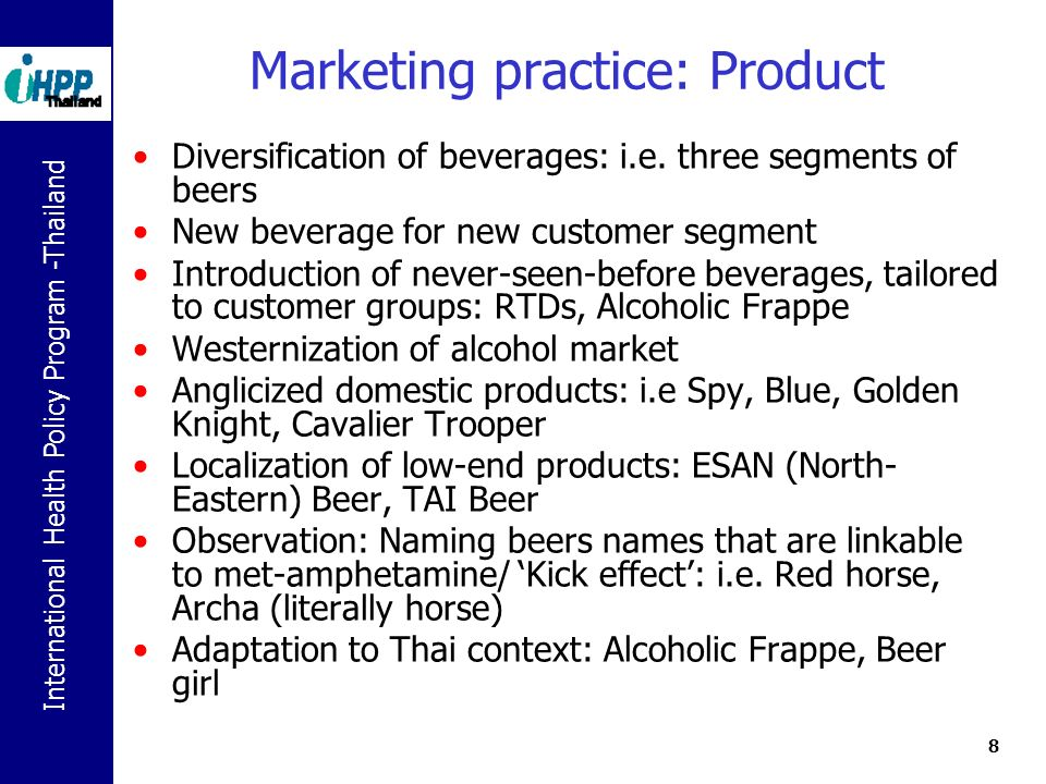 International Health Policy Program -Thailand 8 Marketing practice: Product Diversification of beverages: i.e.