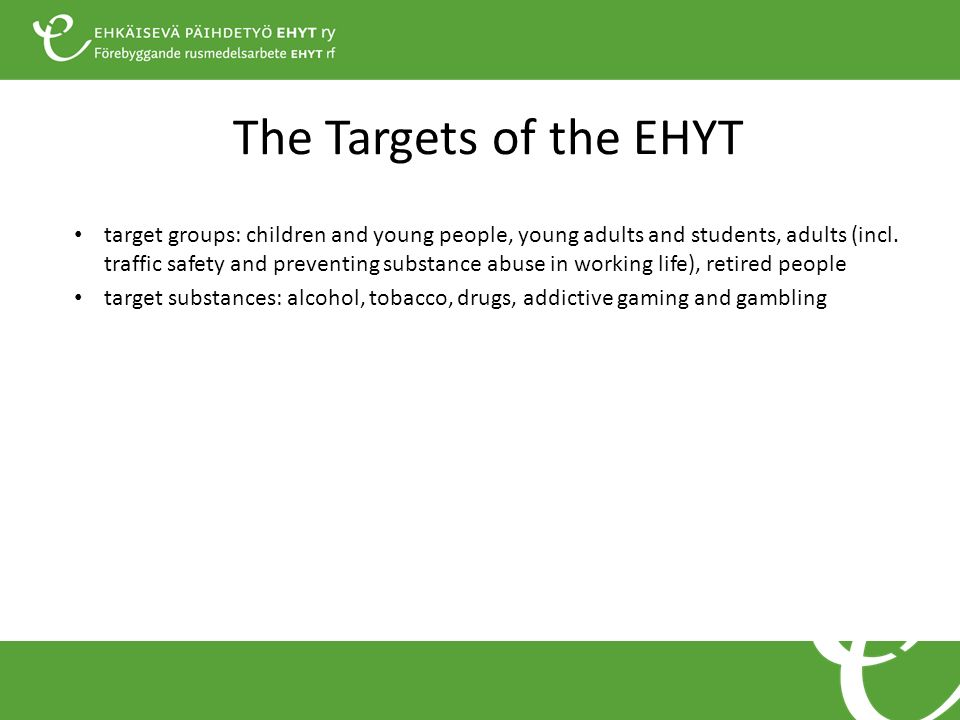The Targets of the EHYT target groups: children and young people, young adults and students, adults (incl. traffic safety and preventing substance abu