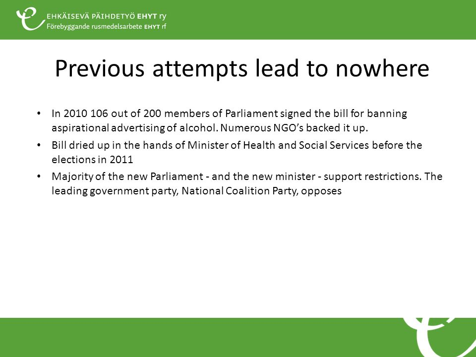 Previous attempts lead to nowhere In 2010 106 out of 200 members of Parliament signed the bill for banning aspirational advertising of alcohol. Numero