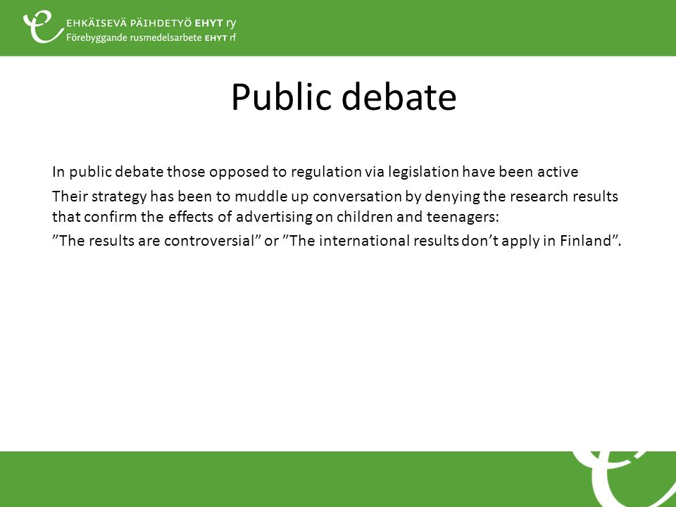 Public debate In public debate those opposed to regulation via legislation have been active Their strategy has been to muddle up conversation by denyi