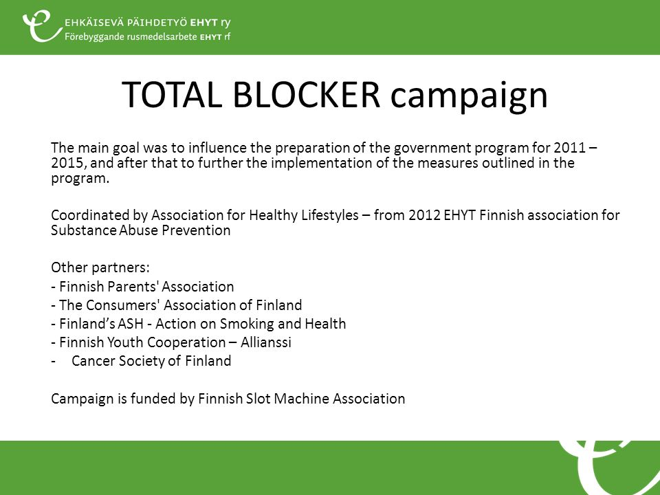 TOTAL BLOCKER campaign The main goal was to influence the preparation of the government program for 2011 – 2015, and after that to further the impleme