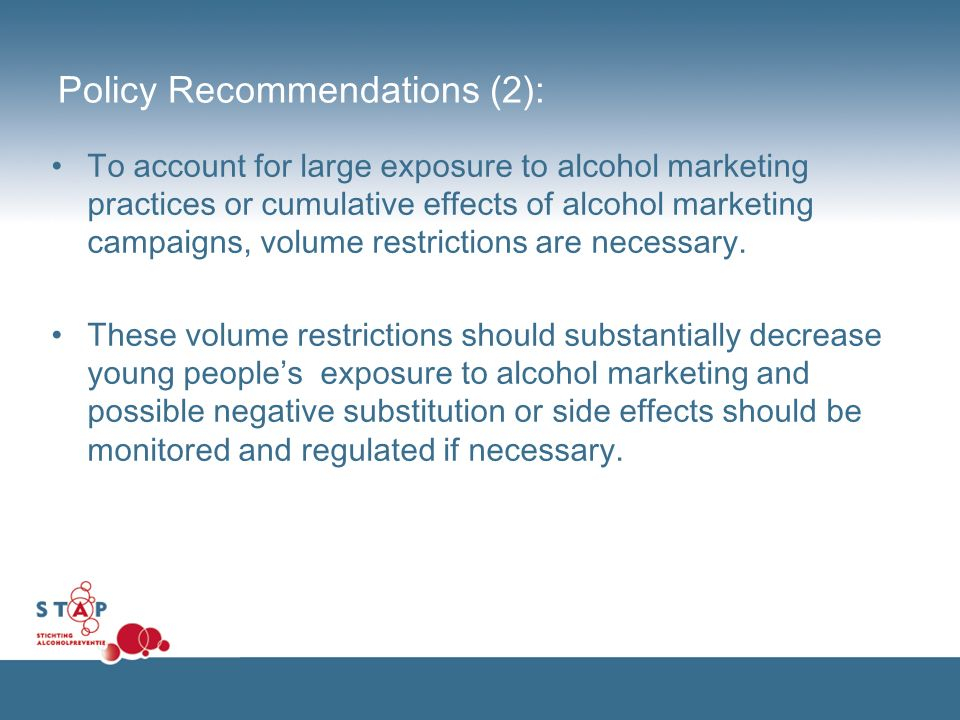 Policy Recommendations (2): To account for large exposure to alcohol marketing practices or cumulative effects of alcohol marketing campaigns, volume restrictions are necessary.