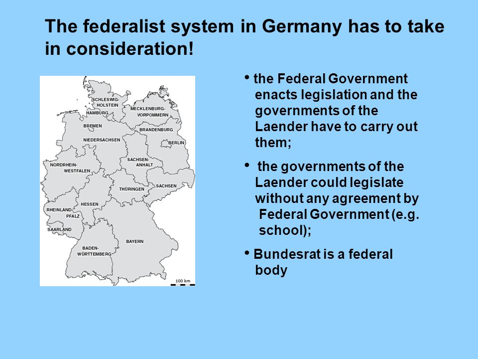 The federalist system in Germany has to take in consideration! the Federal Government enacts legislation and the governments of the Laender have to ca