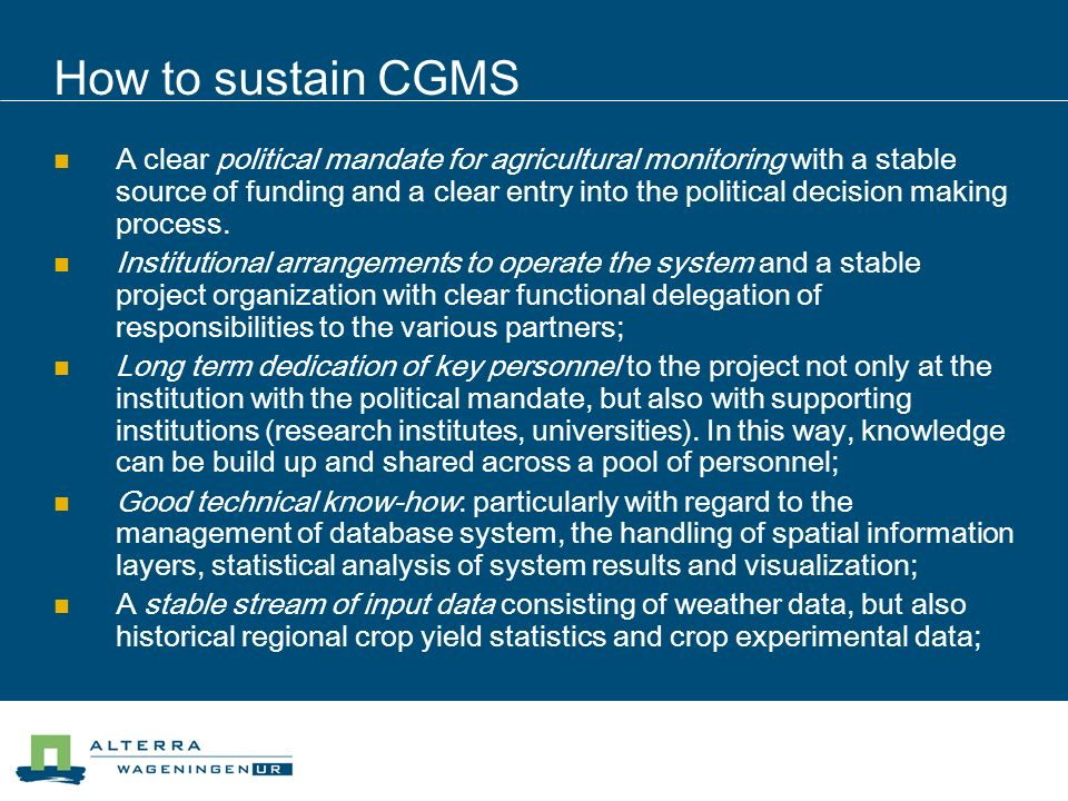 How to sustain CGMS A clear political mandate for agricultural monitoring with a stable source of funding and a clear entry into the political decision making process.