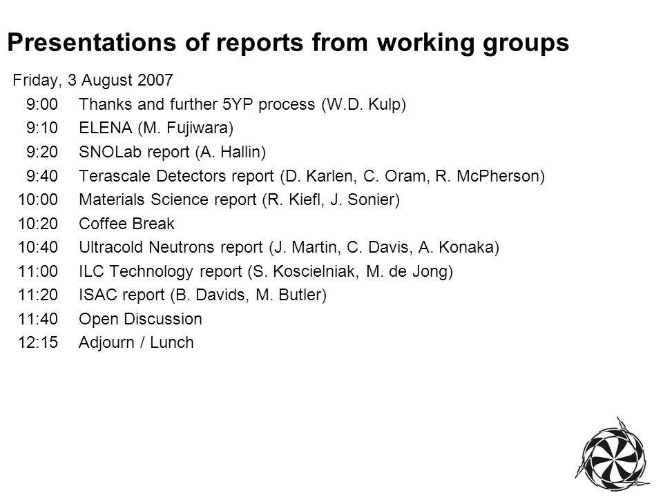 Presentations of reports from working groups Friday, 3 August 2007 9:00Thanks and further 5YP process (W.D.