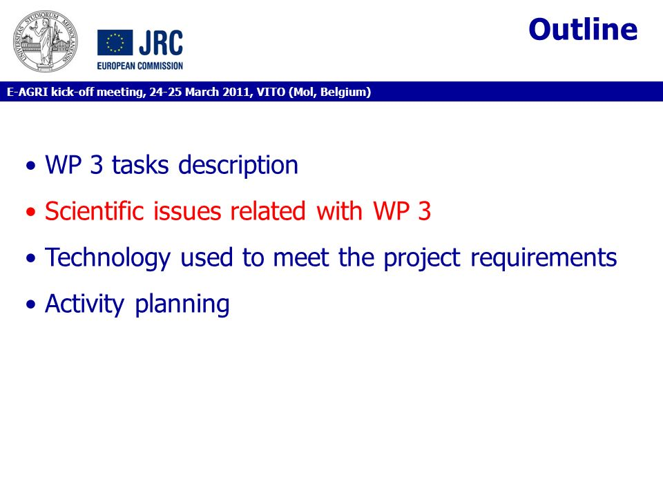 Outline WP 3 tasks description Scientific issues related with WP 3 Technology used to meet the project requirements Activity planning E-AGRI kick-off