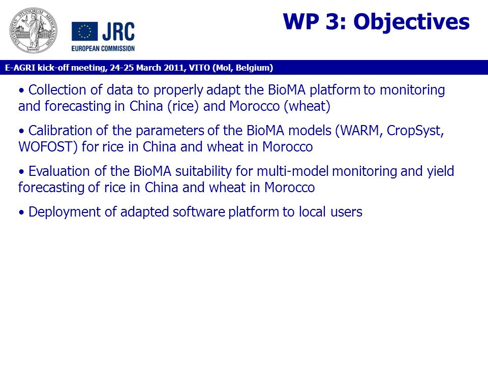 WP 3: Objectives Collection of data to properly adapt the BioMA platform to monitoring and forecasting in China (rice) and Morocco (wheat) Calibration