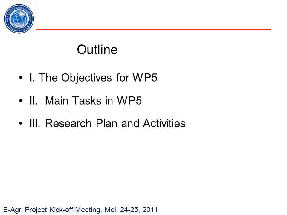 E-Agri Project Kick-off Meeting, Mol, 24-25, 2011 Outline I. The Objectives for WP5 II. Main Tasks in WP5 III. Research Plan and Activities