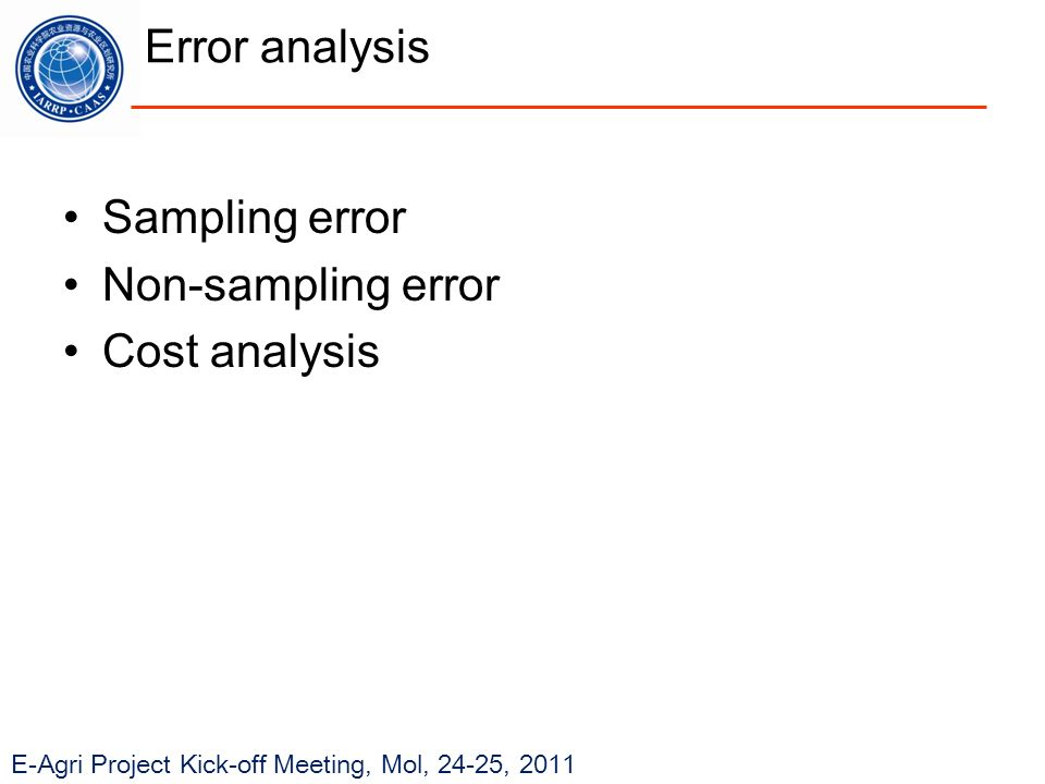 E-Agri Project Kick-off Meeting, Mol, 24-25, 2011 Error analysis Sampling error Non-sampling error Cost analysis